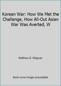 image of Korean War: How We Met the Challenge, How All-Out Asian War Was Averted, W