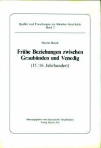 Frühe Beziehungen zwischen Graubünden und Venedig (15.16.Jahrhundert) Mit Anhang: Texteditionen, Auszüge und Regesten 1307 - 1603