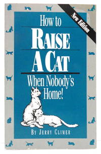 How to Raise a Cat When Nobody's Home: Training and Fun for You and the Family Cat