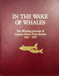 In the Wake of Whales:  The Whaling Journals of Captain Edwin Peter Brown,  1841-1847