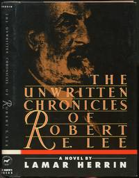 The Unwritten Chronicles of Robert E. Lee by  Lamar HERRIN - Signed First Edition - 1989 - from Between the Covers- Rare Books, Inc. ABAA and Biblio.co.uk