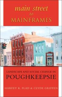 Main Street to Mainframes : Landscape and Social Change in Poughkeepsie