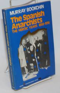 The Spanish anarchists; the heroic years, 1868-1936