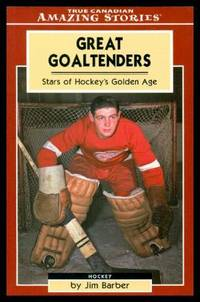 GREAT GOALTENDERS - Stars of Hockey's Golden Age