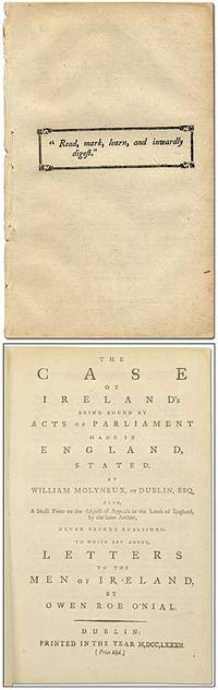 image of The Case of Ireland's being bound by Acts of Parliament made in England, stated; by William Molyneux, of Dublin, Esq. Also, a small Piece on the subject of Appeals to the Lords of England, by the same author, never before published; To which are added, Letters to the Men of Ireland, by Owen Roe O'Nial