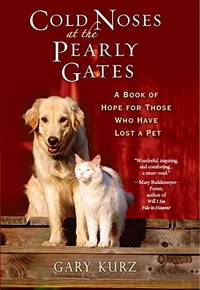 image of Cold Noses At The Pearly Gates: A Book of Hope for Those Who Have Lost a Pet