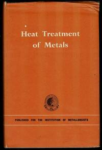 image of Heat Treatment of Metals: Lectures delivered at the Institution of Metallurgists refresher course, 1962