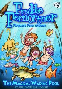 Freddie Fernortner #7 Bk 7 : Fearless First Grader: the Magical Wading Pool