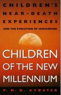 image of Children of the New Millennium: Children's Near-Death Experiences and the Evolution of Humankind