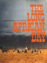 The Long African Day by Norman Myers - First Edition - 1972 - from Gadzooks Books and Biblio.co.uk