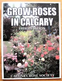 Grow Roses in Calgary. Third Edition