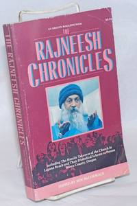 The Rajneesh chronicles, including the hostile takeover of the church in Laguna Beach and their diabolical scheme to poison Wasco County, Oregon [subtitle from cover]
