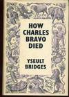 How Charles Bravo Died : The Chronicle Of A Cause Celebre