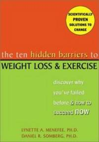 THE TEN HIDDEN BARRIERS TO WEIGHT LOSS AND EXERCISE: DISCOVER WHY YOU'VE FA ILED BEFORE AND HOW TO SUCCEED NOW