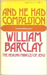 image of And He Had Compassion: the Healing Miracles of Jesus