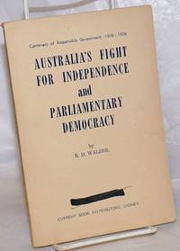 Australia's Fight for Independence and Parliamentry Democracy: The Ceentenary of Responsible Government, 1856-1956