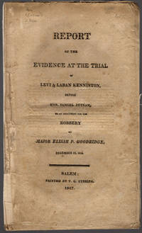 Report of the evidence at the trial of Levi & Laban Kenniston, before Hon. Samuel Putnam, on an indictment for the robbery of Major Elijah P. Goodridge, December 19, 1816. by Kenniston, Levi, Laban Kenniston, defendants - 1817