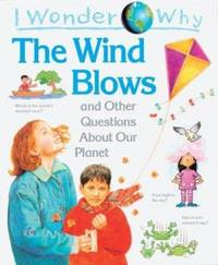 I Wonder Why the Wind Blows : And Other Questions about Our Planet