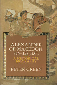 image of ALEXANDER OF MACEDON,  356-323 B.C. ~ A Historical Biography