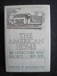 THE AMERICAN HOME ARCHITECTURE AND SOCIETY, 1815-1915