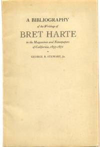 Bibliography of the Writings of Bret Harte In the Magazines and Newspapers  of California, 1857-1871