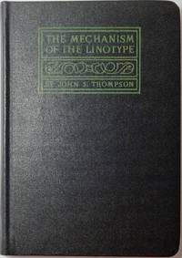 image of THE MECHANISM OF THE LINOTYPE.  A Complete and Practical Treatise on the Care and Operation of the Linotype, for the Novice as Well as the Experienced Operator ... Completely Revised and Amplified ...