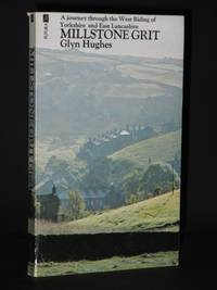 Millstone Grit: A Journey through the West Riding of Yorkshire and East Lancashire [SIGNED]