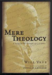 MERE THEOLOGY A Guide to the Thought of C. S. Lewis