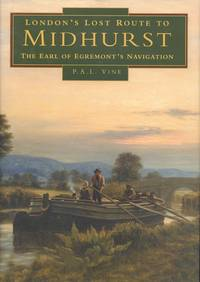 London's Lost Route to Midhurst: The Earl of Egremont's Navigation (Transport/Waterways)