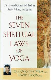 The Seven Spiritual Laws Of Yoga: A Practical Guide To Healing Body, Mind And Spirit