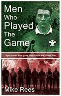 image of Men Who Played the Game: Sportsmen Who Gave Their Life in the Great War