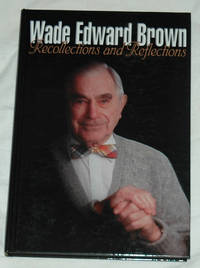 Wade Edward Brown: Recollections and Reflections
