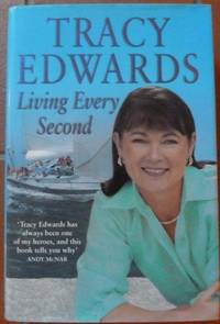 Living Every Second: The Autobiography of the Whitbread Round-the-world Champion (Signed)