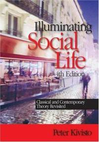 Illuminating Social Life : Classical and Contemporary Theory Revisited