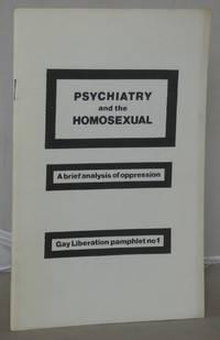 Psychiatry and the Homosexual: A Brief Analysis of Oppression [Gay Liberation Pamphlet No. 1] by Anon - Paperback - 1973 - from Besleys Books (SKU: AR35THIN10C)