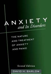 Anxiety and Its Disorders  Second Edition : The Nature and Treatment of Anxiety and Panic