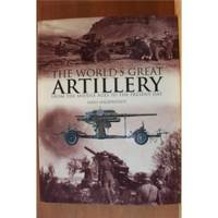THE WORLD'S GREATEST ARTILLERY From the Middle Ages to the Present Day by  Hans Halberstadt - First Edition - 2002 - from Ravenswood Books and Biblio.co.uk