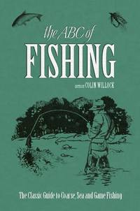 The ABC of Fishing: The Classic Guide to Coarse, Sea and Game Fishing (Y)