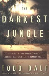 The Darkest Jungle: The True Story of the Darien Expedition and America's Ill-Fated Raceto...