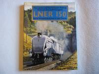 The London and North Eastern Railway. A Century and a Half of Progress. LNER 150.