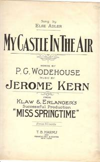 My Castle in the Air. Words by P.G. Wodehouse. Music by Jerome Kern