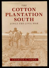 The Cotton Plantation South Since the Civil War by  Charles S AIKEN - First Edition - 1998 - from Between the Covers- Rare Books, Inc. ABAA (SKU: 442455)