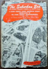 The Stark County (OH) Story / Volume IV, Part 2, The Suburban Era: 1917-1955 by Heald, Edward Thornton