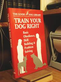 The Good Dog Library: Train Your Dog Right