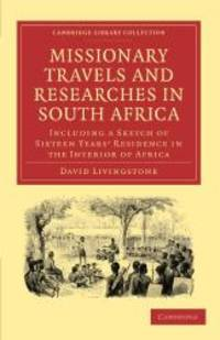 image of Missionary Travels and Researches in South Africa: including a Sketch of Sixteen Years' Residence in the Interior of Africa (Cambridge Library Collection - Religion)