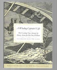 A Whaling Captain's Life: The Exciting True Account By Henry Acton for His Son, William