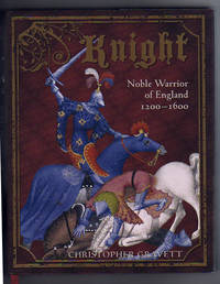 KNIGHT.  Nobel Warrior of England 1200-1600 by  Christopher Gravett - First Edition.  First Printing with full number line 1-10. - 2008 - from Collectible Book Shoppe and Biblio.co.uk