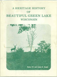 A HERITAGE HISTORY OF BEAUTIFUL GREEN LAKE WISCONSIN by  Emma B  Robert W. and Heiple - Hardcover - Heritage Edition - 1977 - from Well Read Books and Biblio.com
