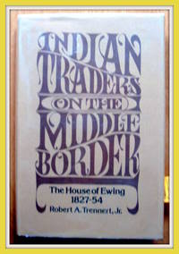 Indian Traders on the Middle Border. by  Robert A. Junior Trennert - 1st Edition - 1981 - from Ken Jackson and Biblio.com