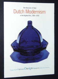 The Structure of Style: Dutch Modernism in the Applied Arts, 1880-1930